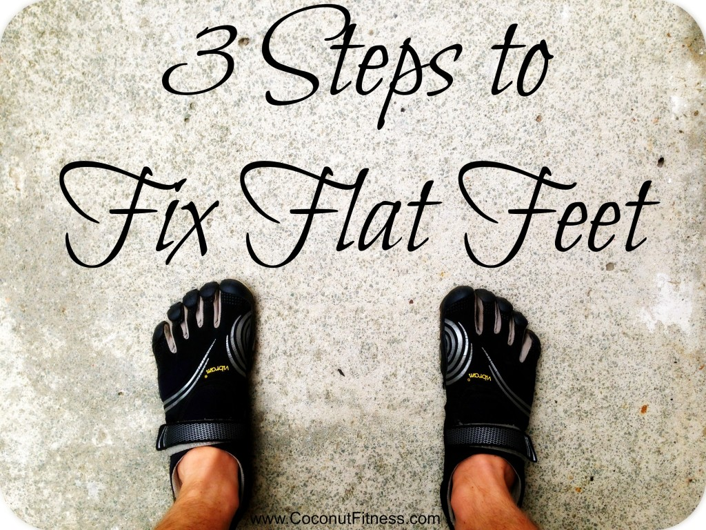 3 steps to fix flat feet