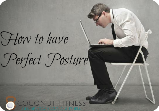 How to have perfect posture blog