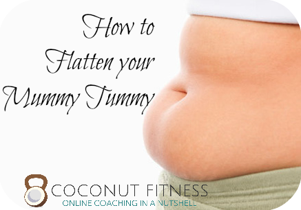 Flatten your Mummy Tummy